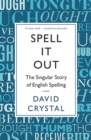 Spell It Out : The singular story of English spelling - eBook