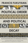 Political Order and Political Decay : From the Industrial Revolution to the Globalisation of Democracy - eBook