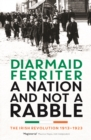 A Nation and not a Rabble : The Irish Revolution 1913-23 - eBook