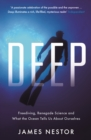 Deep : Freediving, Renegade Science and What the Ocean Tells Us About Ourselves - eBook
