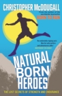 Natural Born Heroes : The Lost Secrets of Strength and Endurance - eBook