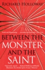 Between The Monster And The Saint : Reflections on the Human Condition - Book