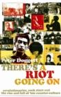 There's A Riot Going On : Revolutionaries, Rock Stars, and the Rise and Fall of '60s Counter-Culture - eBook