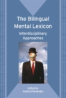 The Bilingual Mental Lexicon : Interdisciplinary Approaches - Book