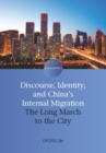 Discourse, Identity, and China's Internal Migration : The Long March to the City - eBook