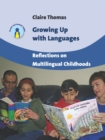 Growing Up with Languages : Reflections on Multilingual Childhoods - eBook