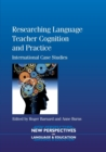 Researching Language Teacher Cognition and Practice : International Case Studies - Book