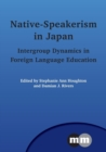 Native-Speakerism in Japan : Intergroup Dynamics in Foreign Language Education - Book