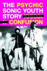"Psychic Confusion: The Story of ""Sonic Youth"" - Book"