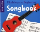Ukulele From The Beginning : Songbook - Pupil's Book - Book