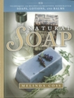 Natural Soap : Techniques & Recipes for Beautiful Handcrafted Soaps, Lotions and Balms - Book