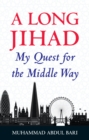 A Long Jihad : My Quest for the Middle Way - Book