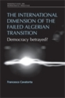 The international dimension of the failed Algerian transition : Democracy betrayed? - eBook