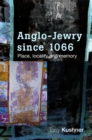 Anglo-Jewry since 1066 : Place, locality and memory - eBook