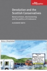 Devolution and the Scottish Conservatives : Banal activism, electioneering and the politics of irrelevance - eBook