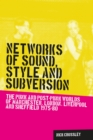 Networks of sound, style and subversion : The punk and post-punk worlds of Manchester, London, Liverpool and Sheffield, 1975-80 - eBook