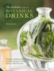 The Herball's Guide to Botanical Drinks : Using the alchemy of plants to create potions to cleanse, restore, relax and revive - Book