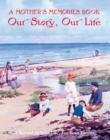 A Mother's Memories Book : Our Story, Our Life - Book