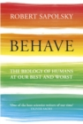 Behave : The Biology of Humans at Our Best and Worst - Book