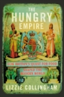 The Hungry Empire : How Britain's Quest for Food Shaped the Modern World - Book