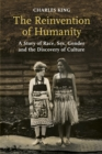 The Reinvention of Humanity : A Story of Race, Sex, Gender and the Discovery of Culture - Book