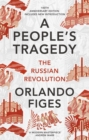 A People's Tragedy : The Russian Revolution - centenary edition with new introduction - Book