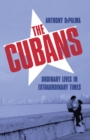 The Cubans : Ordinary Lives in Extraordinary Times - Book
