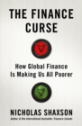 The Finance Curse : How global finance is making us all poorer - Book