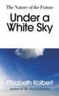 Under a White Sky : The Nature of the Future - Book