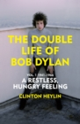 The Double Life of Bob Dylan Vol. 1 : A Restless Hungry Feeling: 1941-1966 - Book