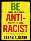 Be Antiracist : A Journal for Awareness, Reflection and Action - Book