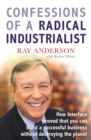 Confessions of a Radical Industrialist : How Interface proved that you can build a successful business without destroying the planet - Book