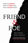Friend and Foe : When to Cooperate, When to Compete, and How to Succeed at Both - Book