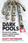 Dark Pools : The rise of A.I. trading machines and the looming threat to Wall Street - Book