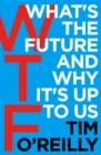 WTF?: What's the Future and Why It's Up to Us - Book
