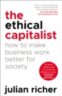 The Ethical Capitalist: How to Make Business Work Better for Society - Book