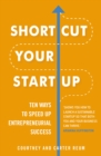 Shortcut Your Startup: Ten Ways to Speed Up Entrepreneurial Success - Book