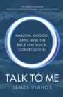 Talk to Me : Amazon, Google, Apple and the Race for Voice-Controlled AI - Book
