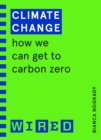 Climate Change (WIRED guides) : How We Can Get to Carbon Zero - Book