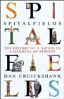 Spitalfields : The History of a Nation in a Handful of Streets - Book