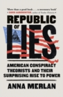 Republic of Lies : American Conspiracy Theorists and Their Surprising Rise to Power - Book
