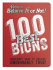 Ripley's 100 Best Believe It or Nots : Incredibly Hard to Believe. Undeniably True! - Book