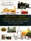 Building Small Steam Locomotives : A Practical Guide to Making Engines for Garden Gauges - Book