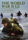 The World War II GI : US Army Uniforms 1941-45 in colour photographs - Book