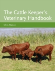 The Cattle Keeper's Veterinary Handbook - Book
