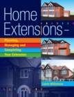 Home Extensions : Planning, Managing and Completing Your Extension - Book