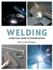 Welding : A Practical Guide to Joining Metals - Book