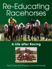 Re-Educating Racehorses : A Life after Racing - Book