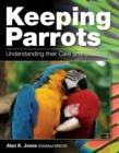 Keeping Parrots : Understanding Their Care and Breeding - Book