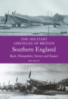 Military Airfields of Britain: Southern England - eBook